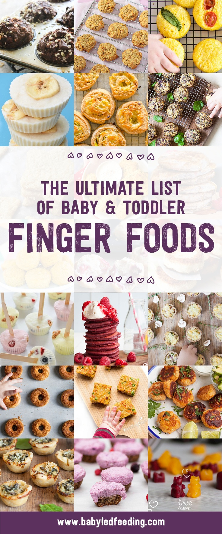 The Ultimate List of Baby and Toddler Finger Foods. Homemade recipe and ideas for baby led weaning. Most recipe are REFINED SUGAR FREE and LOW SALT. Easy recipe, healthy recipe, and family recipe even for the PICKY EATER! Simple ideas for breakfast, lunch, dinner, and snacks. This list includes hidden veggies, juicy fruit, sweet and savory! You'll even fins some VEGAN and DAIRY FREE options! #fingerfood #fingerfoods #babyledweaning #babyledfeeding #babyfood #refinedsugarfree